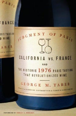 Judgment of Paris: California vs. France and the Historic 1976 Paris Tasting that Revolutionized Wine (Hardcover)