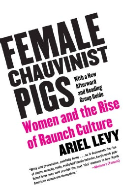 Female Chauvinist Pigs: Women And the Rise of Raunch Culture (Paperback)