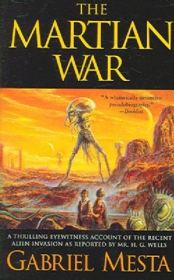 The Martian War: A Thrilling Eyewitness Account of the Recent Alien Invasion As Reported by Mr. H.g. Wells (Paperback)