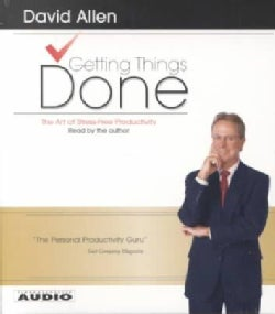 Getting Things Done: The Art of Stress-Free Productivity (CD-Audio)