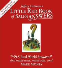 Little Red Book of Sales Answers: 99.5 Real Life Answers That Make Sense, Make Sales, and Make Money (CD-Audio)