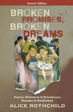 Broken Promises, Broken Dreams: Stories of Jewish and Palestinian Trauma and Resilience (Paperback)