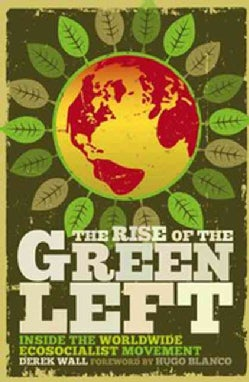 The Rise of the Green Left: Inside the Worldwide Ecosocialist Movement (Paperback)
