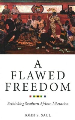 A Flawed Freedom: Rethinking Southern African Liberation (Paperback)