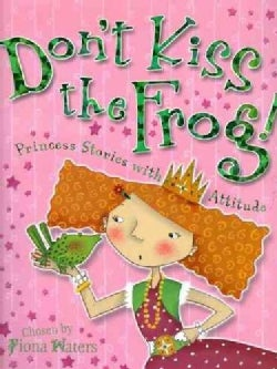 Don't Kiss the Frog!: Princess Stories With Attitude (Paperback)