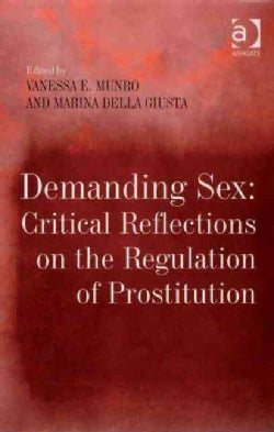 Demanding Sex: Critical Reflections on the Regulation of Prostitution (Hardcover)