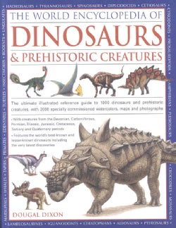 The World Encyclopedia of Dinosaurs & Prehistoric Creatures: The Ultimate Visual Reference Guide to More Than 100... (Hardcover)