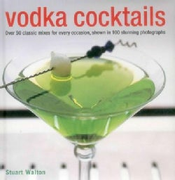 Vodka Cocktails: Over 50 Classic Mixes for Every Occasion, Shown in 100 Stunning Photographs (Hardcover)
