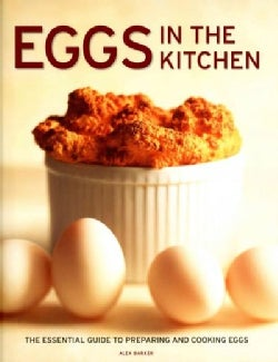 Eggs in the Kitchen: The Essential Guide to Preparing and Cooking Eggs (Hardcover)