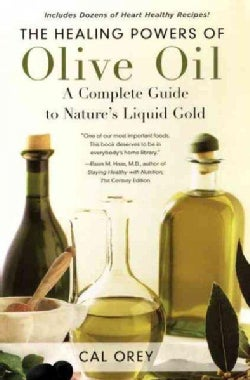 The Healing Powers of Olive Oil: A Complete Guide to Nature's Liquid Gold (Paperback)