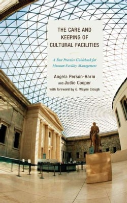 The Care and Keeping of Cultural Facilities: A Best Practice Guidebook for Museum Facility Management (Paperback)