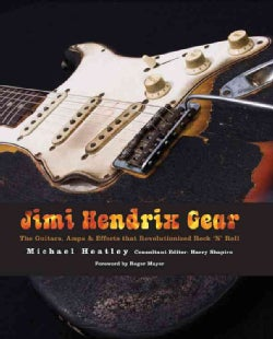 Jimi Hendrix Gear: The Guitars, Amps & Effects That Revolutionized Rock 'n' Roll (Hardcover)