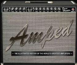 Amped: The Illustrated History of the World's Greatest Amplifiers (Hardcover)