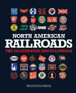 North American Railroads: The Illustrated Encyclopedia (Hardcover)