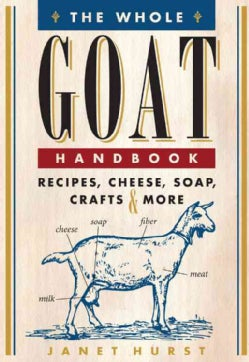 The Whole Goat Handbook: Recipes, Cheese, Soap, Crafts & More (Paperback)