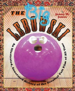 The Big Lebowski: An Illustrated, Annotated History of the Greatest Cult Film of All Time (Hardcover)