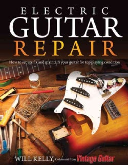 Electric Guitar Repair: How to Set Up, Fix and Maintain Your Guitar for Top Playing Condition (Paperback)