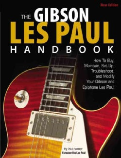 The Gibson Les Paul Handbook: How to Buy, Maintain, Set Up, Troubleshoot, and Modify Your Gibson and Epiphone Les... (Hardcover)