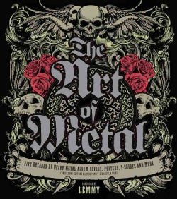 The Art of Metal: Five Decades of Heavy Metal Album Covers, Posters, T-Shirts, and More (Hardcover)