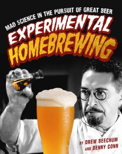 Experimental Homebrewing: Breaking the Rules to Brew Great Beer (Paperback)