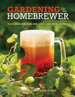 Gardening for the Homebrewer: Grow and Process Plants for Making Beer, Wine, Gruit, Cider, Perry, and More (Paperback)