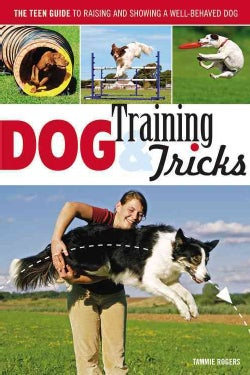 Dog Training & Tricks: The Teen Guide to Raising and Showing a Well-Behaved Dog (Paperback)