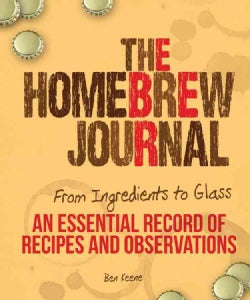 The Homebrew Journal: From Ingredients to Glass: An Essential Record of Recipes and Observations (Record book)