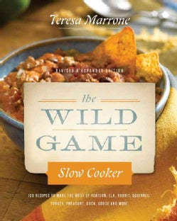 The Wild Game Slow Cooker: 100 Recipes to Make the Most of Venison, Elk, Rabbit, Squirrel, Turkey, Pheasant, Duck... (Paperback)