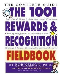 The 1001 Rewards & Recognition Fieldbook: The Complete Guide (Paperback)