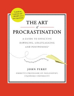 The Art of Procrastination: A Guide to Effective Dawdling, Lollygagging and Postponing (Hardcover)