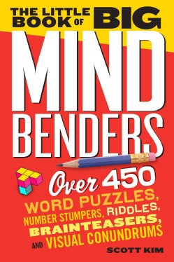 The Little Book of Big Mind Benders: Over 450 Word Puzzles, Number Stumpers, Riddles, Brainteasers, and Visual Co... (Paperback)