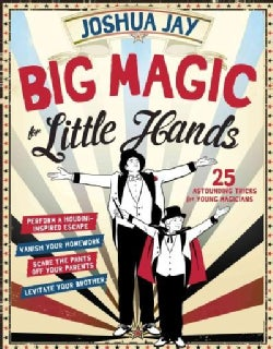 Big Magic for Little Hands: 25 Astounding Illusions for Young Magicians (Hardcover)