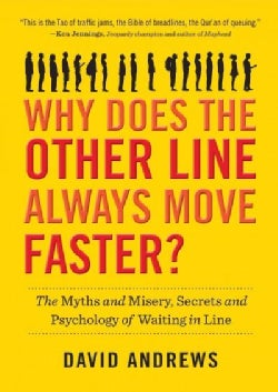 Why Does the Other Line Always Move Faster?: The Myths and Misery, Secrets and Psychology of Waiting in Line (Hardcover)