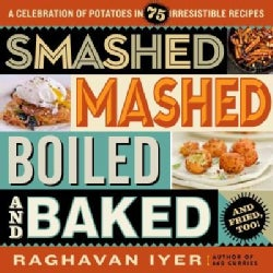 Smashed, Mashed, Boiled, and Baked--and Fried, Too!: A Celebration of Potatoes in 75 Irresistible Recipes (Paperback)