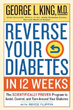 Reverse Your Diabetes in 12 Weeks: The Scientifically Proven Program to Avoid, Control, and Turn Around Your Diab... (Paperback)