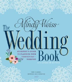 The Wedding Book: An Expert's Guide to Planning Your Perfect Day--your Way (Hardcover)