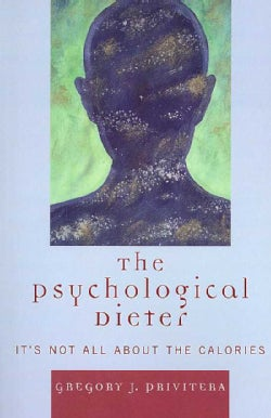 The Psychological Dieter: It's Not All About the Calories (Paperback)
