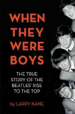 When They Were Boys: The True Story of the Beatles' Rise to the Top (Hardcover)