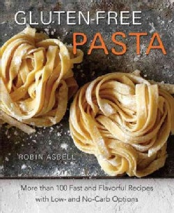 Gluten-Free Pasta: More Than 100 Fast and Flavorful Recipes With Low- and No-Carb Options (Paperback)