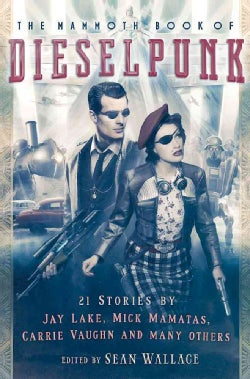 The Mammoth Book of Dieselpunk (Paperback)