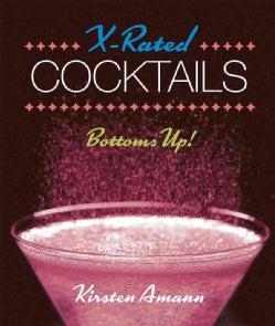 X-Rated Cocktails: Bottoms Up! (Hardcover)