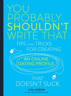 You Probably Shouldn't Write That: Tips and Tricks for Creating an Online Dating Profile That Doesn't Suck (Paperback)