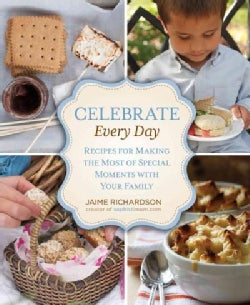 Celebrate Every Day: Recipes for Making the Most of Special Moments With Your Family (Hardcover)