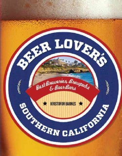 Beer Lover's Southern California: Best Breweries, Brewpubs & Beer Bars (Paperback)
