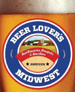 Beer Lover's Midwest: Best Breweries, Brewpubs & Beer Bars (Paperback)