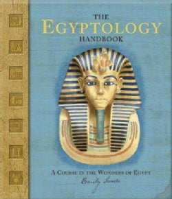 The Egyptology Handbook: A Course In The Wonders Of Egypt (Hardcover)