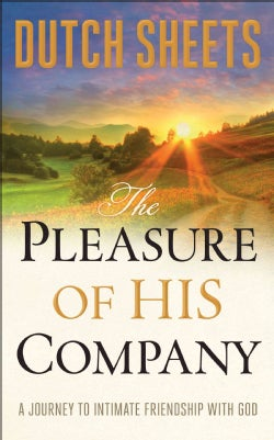 The Pleasure of His Company: A Journey Tointimate Friendship With God (Hardcover)