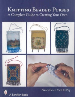 Knitting Beaded Purses: A Complete Guide to Creating Your Own (Paperback)