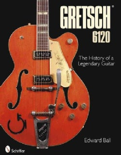 Gretsch 6120: The History of a Legendary Guitar (Hardcover)