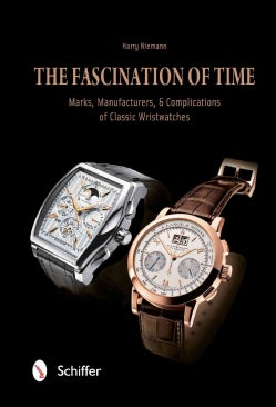 The Fascination of Time: Classic Watches: The Brands, History, and Complications: Marks, Manufacturers, & Complic... (Hardcover)